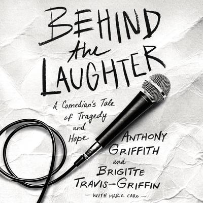 Behind the Laughter: A Comedians Tale of Tragedy and Hope Audiobook, by Anthony Griffith