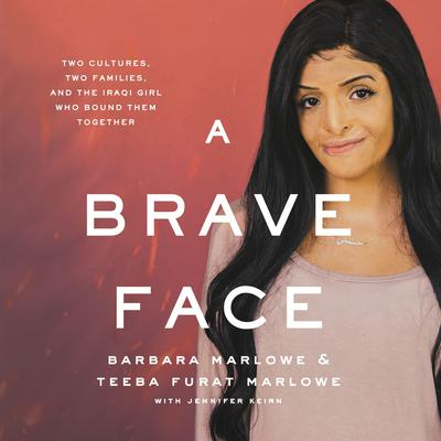 A Brave Face: Two Cultures, Two Families, and the Iraqi Girl Who Bound Them Together Audiobook, by Barbara Marlowe