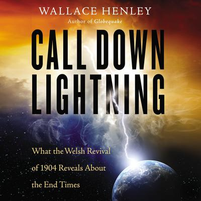 Call Down Lightning: What the Welsh Revival of 1904 Reveals About the Coming End Times Audiobook, by Wallace Henley