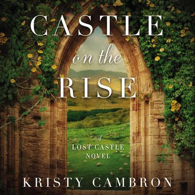 Castle on the Rise Audiobook, by Kristy Cambron