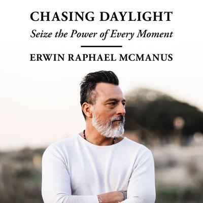 Chasing Daylight: Seize the Power of Every Moment Audiobook, by Erwin Raphael McManus
