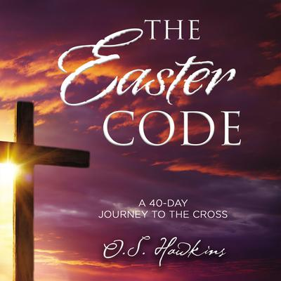 The Easter Code Booklet: A 40-Day Journey to the Cross Audiobook, by O. S. Hawkins