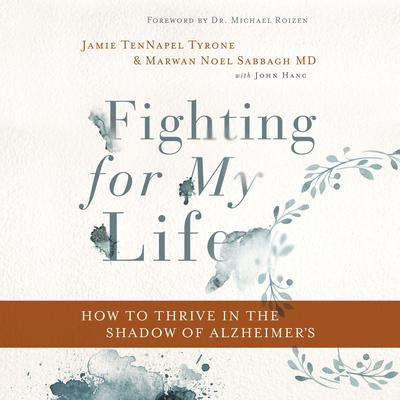 Fighting for My Life: How to Thrive in the Shadow of Alzheimers Audiobook, by Jamie TenNapel Tyrone