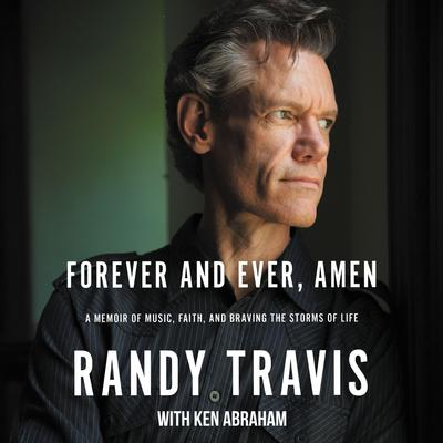 Forever and Ever, Amen: A Memoir of Music, Faith, and Braving the Storms of Life Audiobook, by Randy Travis