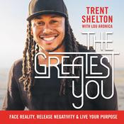The Greatest You: Face Reality, Release Negativity, and Live Your Purpose Audiobook, by Trent Shelton
