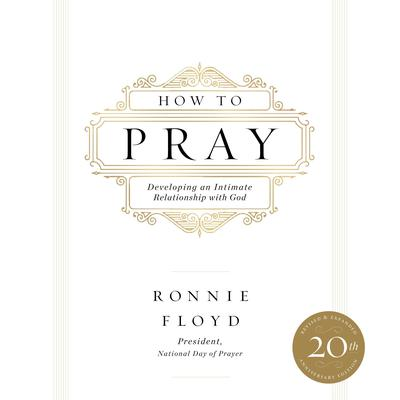How to Pray: Developing an Intimate Relationship with God Audiobook, by Ronnie Floyd