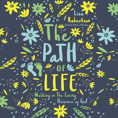 The Path of Life: Walking in the Loving Presence of God Audiobook, by Lisa Robertson