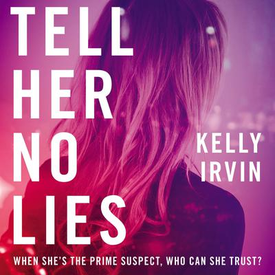 Tell Her No Lies Audiobook, by Kelly Irvin