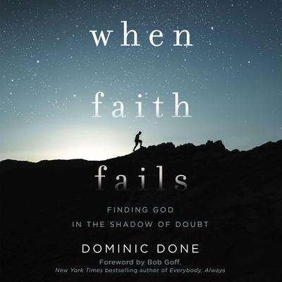 When Faith Fails: Finding God in the Shadow of Doubt Audiobook, by Dominic Done