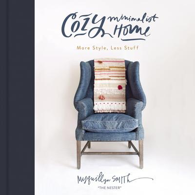 Cozy Minimalist Home: More Style, Less Stuff Audiobook, by Myquillyn Smith