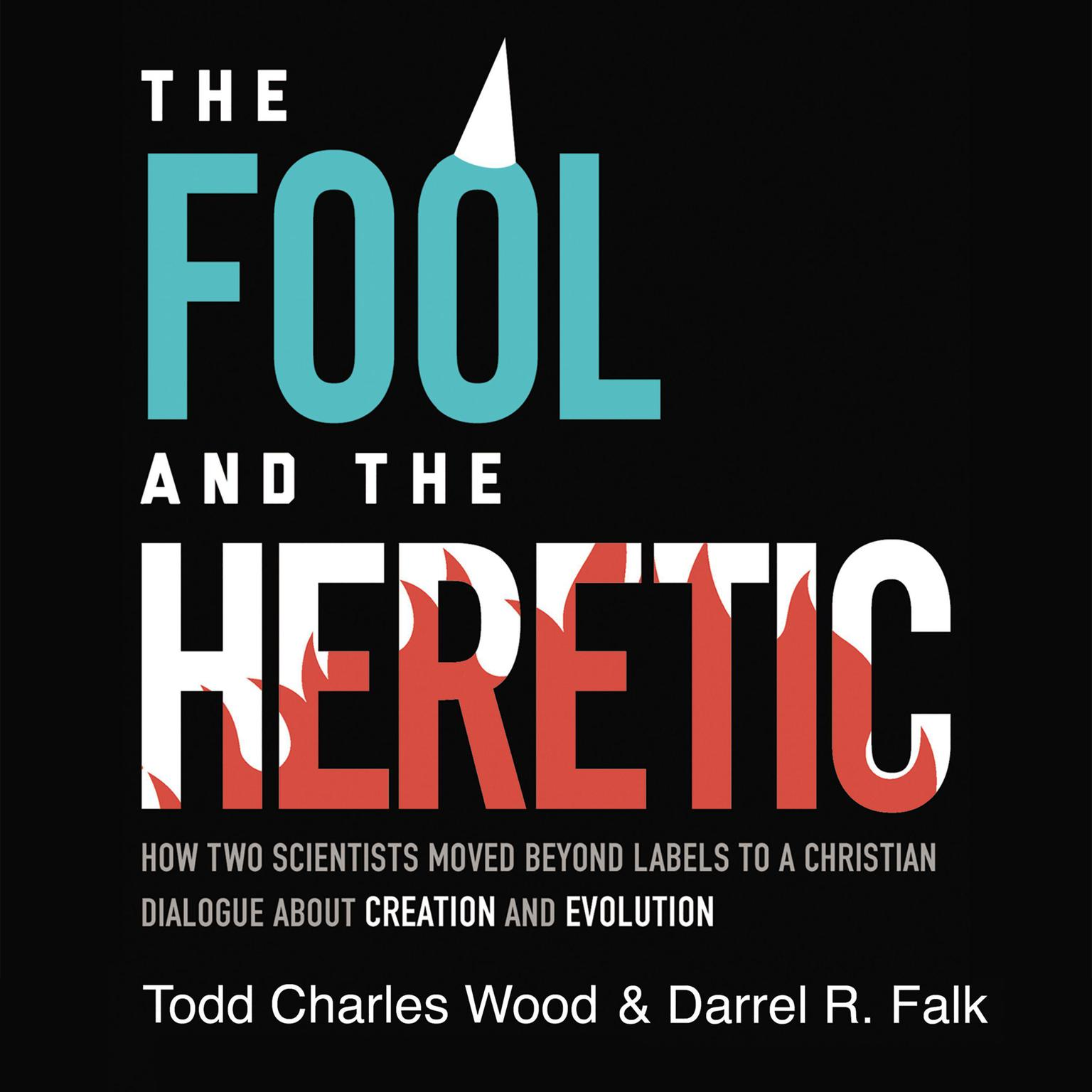 Printable The Fool and the Heretic: How Two Scientists Moved beyond Labels to a Christian Dialog about Creation and Evolution Audiobook Cover Art
