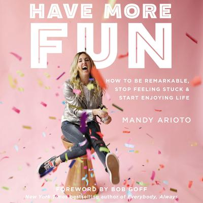 Have More Fun: How to Be Remarkable, Stop Feeling Stuck, and Start Enjoying Life Audiobook, by Mandy Arioto