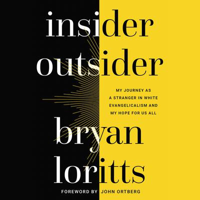 Insider Outsider: My Journey as a Stranger in White Evangelicalism and My Hope for Us All Audiobook, by Bryan Loritts