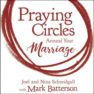 Praying Circles around Your Marriage: Bold Prayers for Your Most Sacred Relationship Audiobook, by Joel Schmidgall