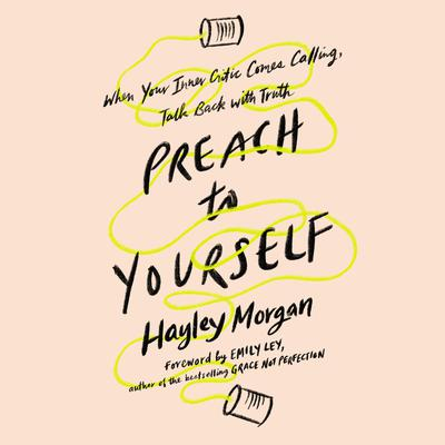 Preach to Yourself: When Your Inner Critic Comes Calling, Talk Back with Truth Audiobook, by Hayley Morgan
