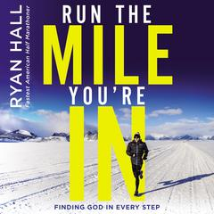 Run the Mile You're In: Finding God in Every Step Audiobook, by Ryan Hall