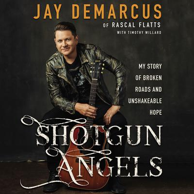 Shotgun Angels: My Story of Broken Roads and Unshakeable Hope Audiobook, by Jay DeMarcus