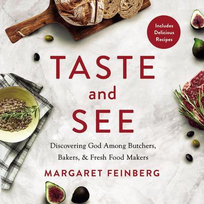 Taste and See: Discovering God among Butchers, Bakers, and Fresh Food Makers Audiobook, by Margaret Feinberg