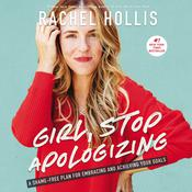Girl, Stop Apologizing: A Shame-Free Plan for Embracing and Achieving Your Goals Audiobook, by Rachel Hollis