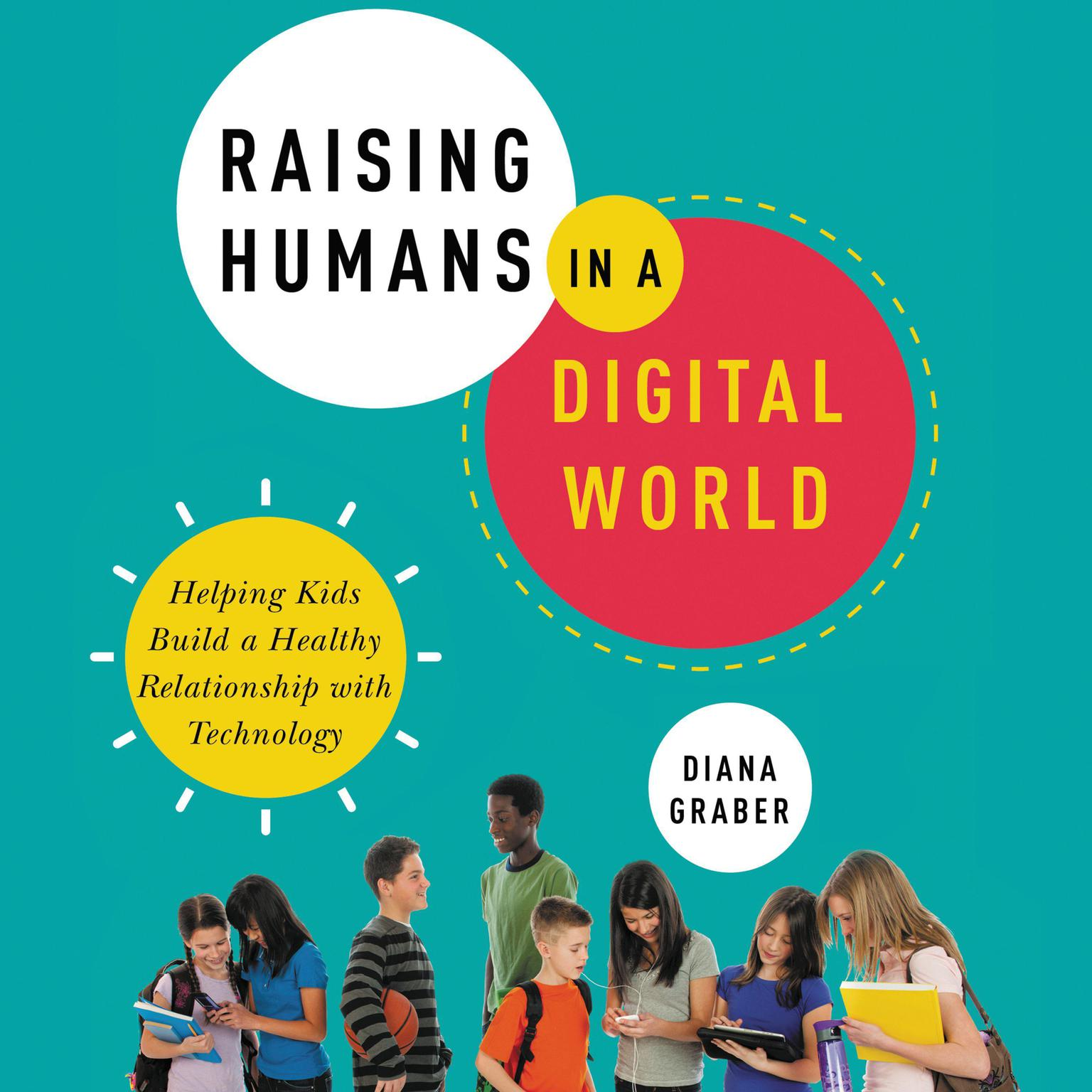 Printable Raising Humans in a Digital World: Helping Kids Build a Healthy Relationship with Technology Audiobook Cover Art
