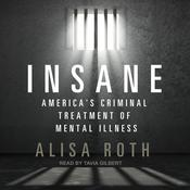 Insane: Americas Criminal Treatment of Mental Illness Audiobook, by Author Info Added Soon