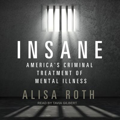 Insane: Americas Criminal Treatment of Mental Illness Audiobook, by Alisa Roth