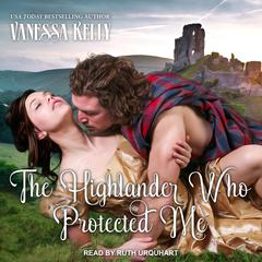 The Highlander Who Protected Me Audiobook, by Vanessa Kelly