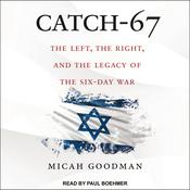 Catch-67: The Left, the Right, and the Legacy of the Six-Day War Audiobook, by Author Info Added Soon