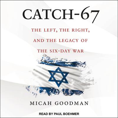 Catch-67: The Left, the Right, and the Legacy of the Six-Day War Audiobook, by Micah Goodman