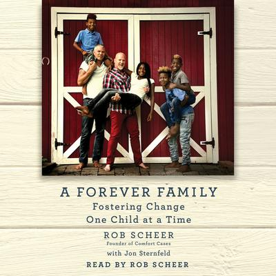 A Forever Family: Fostering Change One Child at a Time Audiobook, by Robert Scheer
