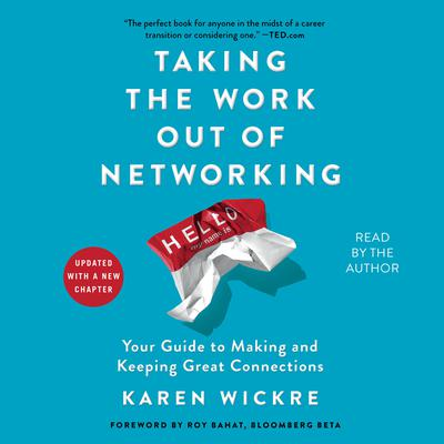 Taking the Work Out of Networking: An Introverts Guide to Making Connections That Count Audiobook, by Karen Wickre