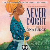 Never Caught, the Story of Ona Judge: George and Martha Washingtons Courageous Slave Who Dared to Run Away Audiobook, by Erica Armstrong Dunbar, Kathleen Van Cleve