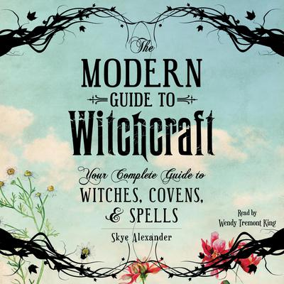 The Modern Guide to Witchcraft: Your Complete Guide to Witches, Covens, and Spells Audiobook, by Skye Alexander