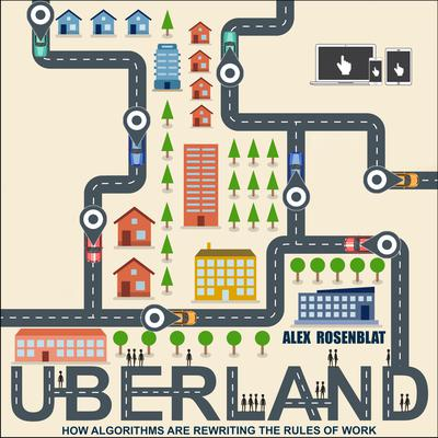 Uberland: How Algorithms Are Rewriting the Rules of Work Audiobook, by Alex Rosenblat