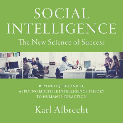 Social Intelligence: The New Science of Success Audiobook, by Karl Albrecht
