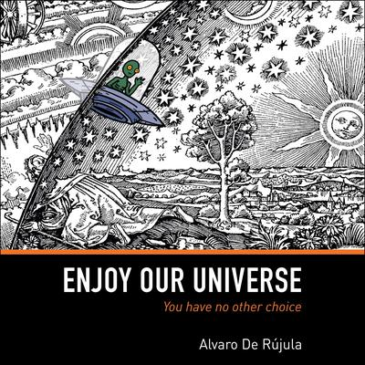 Enjoy Our Universe: You Have No Other Choice Audiobook, by Alvaro De Rújula