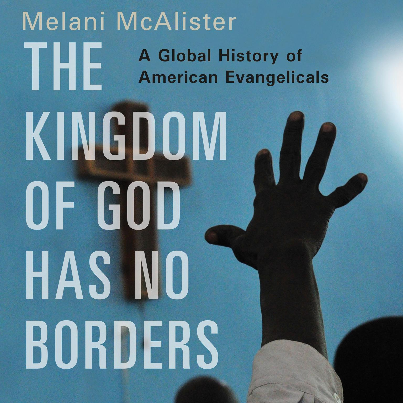 Printable The Kingdom of God Has No Borders: A Global History of American Evangelicals Audiobook Cover Art