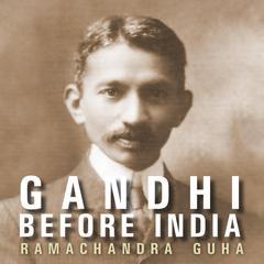 Gandhi before India Audiobook, by Ramachandra Guha