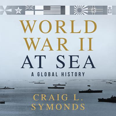 World War II at Sea: A Global History Audiobook, by Craig L. Symonds