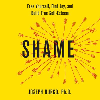 Shame: Free Yourself, Find Joy, and Build True Self-Esteem Audiobook, by Joseph Burgo