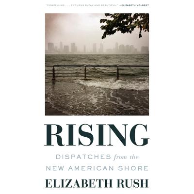 Rising: Dispatches from the New American Shore Audiobook, by Elizabeth Rush