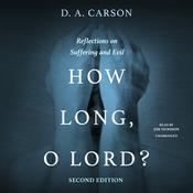 How Long, O Lord? Second Edition: Reflections on Suffering and Evil Audiobook, by D. A. Carson