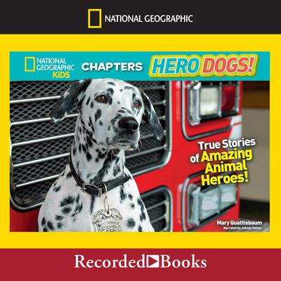 National Geographic Kids Chapters: Hero Dogs: True Stories of Amazing Animal Heroes! Audiobook, by Mary Quattlebaum