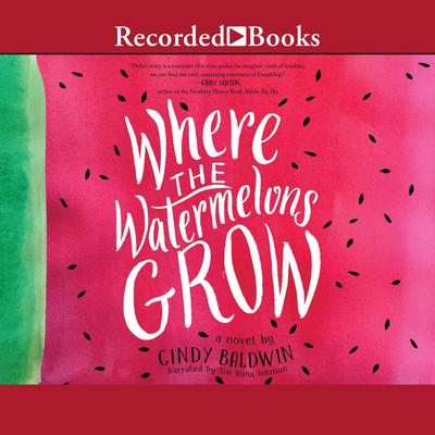 Where the Watermelons Grow Audiobook, by Cindy Baldwin