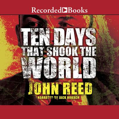 Ten Days That Shook the World Audiobook, by John Reed