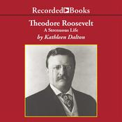 Theodore Roosevelt: A Strenuous Life Audiobook, by Author Info Added Soon