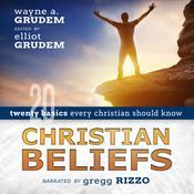 Christian Beliefs: Twenty Basics Every Christian Should Know Audiobook, by Wayne A. Grudem