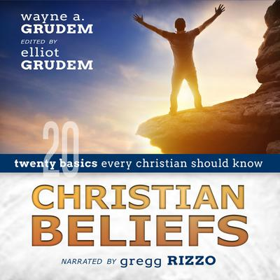 Christian Beliefs: Twenty Basics Every Christian Should Know Audiobook, by Wayne A. Grudem