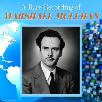 A Rare Recording of Marshall McLuhan Audiobook, by Marshall McLuhan