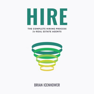 HIRE: The Complete Hiring Process for Real Estate Agents Audiobook, by Brian Icenhower